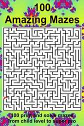 100 Amazing Print and Sove Mazes